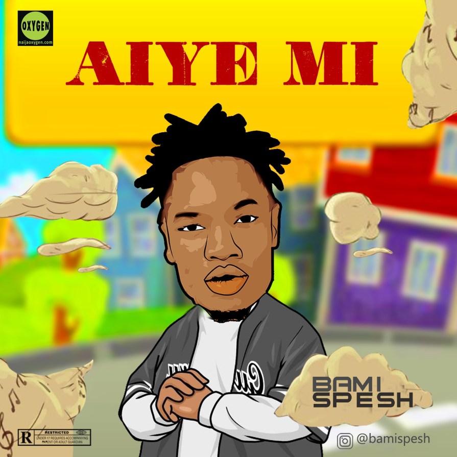 Aiye mi by Bami Spesh