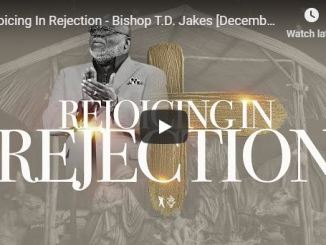 TD Jakes sermon - Rejoicing In Rejection