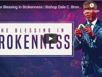 Bishop Dale C Bronner Sermon - The Blessing In Brokenness
