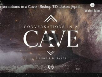 Bishop TD Jakes Message - Conversations in a Cave
