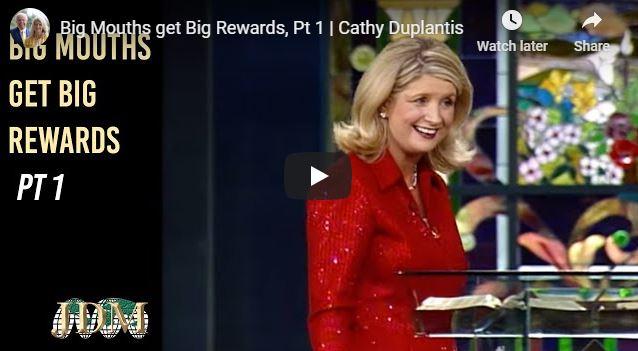 Cathy Duplantis Message - Big Mouths get Big Rewards