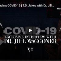 "Message: TD Jakes & Dr. Jill Waggoner - ""Understanding COVID-19"""