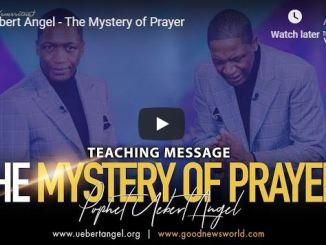 Uebert Angel Sermon - The Mystery of Prayer