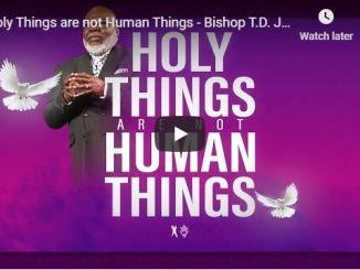 Bishop TD Jakes Sermon - Holy Things are not Human Things - May 2020