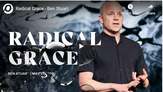 Ben Stuart Message - Radical Grace - June 2020