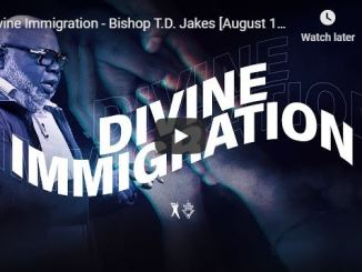 Bishop TD Jakes Sermon - Divine Immigration - June 2020