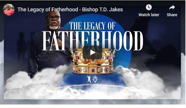 Bishop TD Jakes Sermon - The Legacy Of Fatherhood - June 21 2020