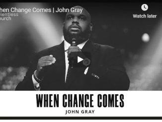 Pastor John Gray - When Change Comes - June 2020