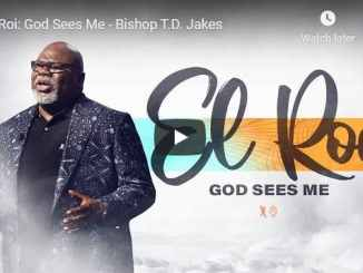 Bishop TD Jakes Sermon - El Roi - God Sees Me - July 26 2020