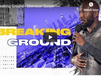 Ebenezer Quaye Sermon - Breaking Ground - July 2020