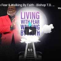 Sermon: TD Jakes - Living With Fear & Walking By Faith - July 16 2020