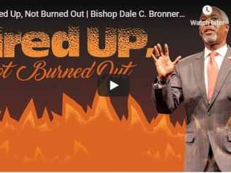 Bishop Dale Bronner Sermon - Fired Up Not Burned Out - August 2020