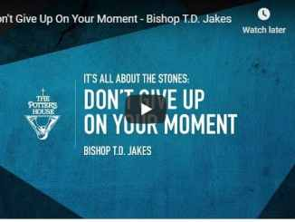 Bishop TD Jakes - Don't Give Up On Your Moment - August 22 2020