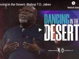 Bishop TD Jakes Sermon - Dancing in the Desert - August 16 2020