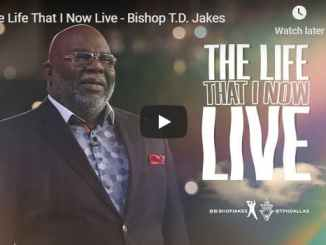 Bishop TD Jakes - The Life That I Now Live