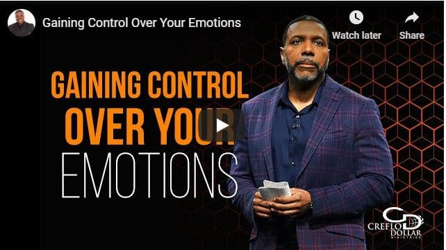 Creflo Dollar Sermon - Gaining Control Over Your Emotions - August 2020