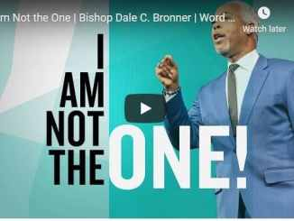Bishop Dale Bronner - I Am Not the One