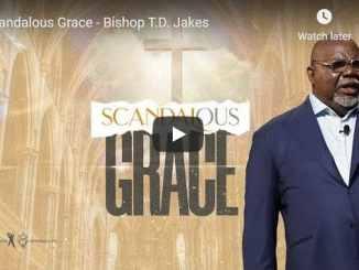 Bishop TD Jakes Sermon - Scandalous Grace - October 25 2020