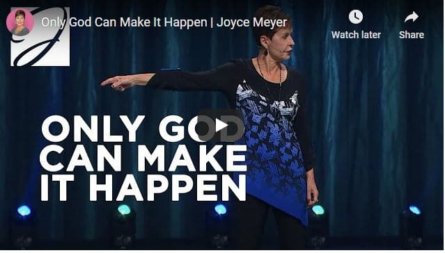 Joyce Meyer Message - Only God Can Make It Happen