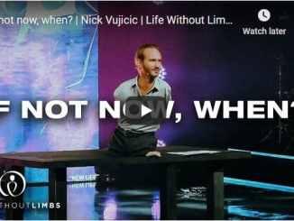 Nick Vujicic - If not now, when
