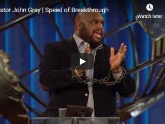 John Gray Sermon - Speed of Breakthrough