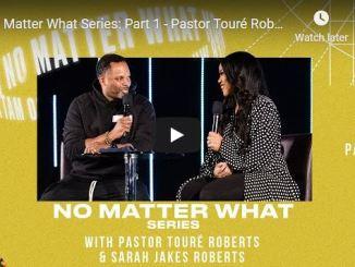 Pastor Touré Roberts & Sarah Jakes Roberts - No Matter What Series