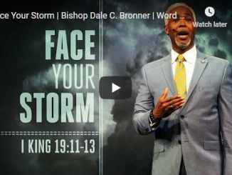 Bishop Dale Bronner Sermon - Face Your Storm