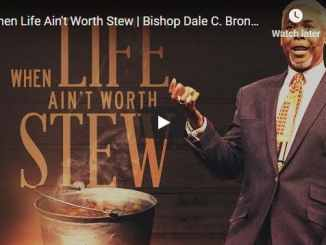 Bishop Dale C. Bronner Sermon - When Life Ain't Worth Stew