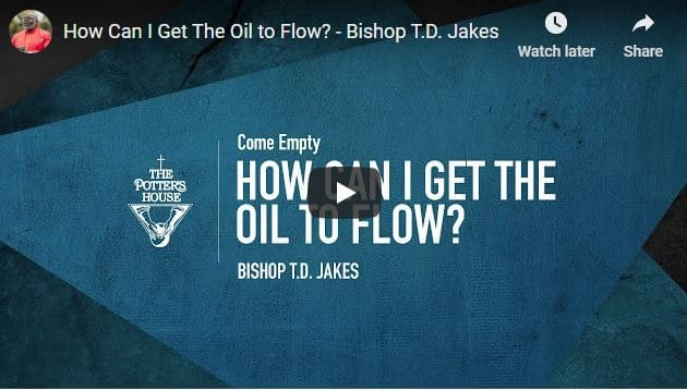 Bishop TD Jakes Sermon - How Can I Get The Oil to Flow