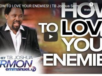TB Joshua Sermon - How To Love Your Enemies
