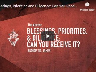 Bishop TD Jakes Sermon - Blessings, Priorities and Diligence: Can You Receive It?