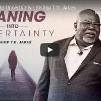 Bishop TD Jakes Sermon - Leaning into Uncertainty