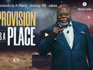 Bishop TD Jakes Sermon - Provision Is A Place