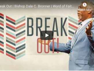 Bishop Dale Bronner Sermon - Break Out