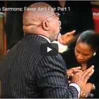 Bishop TD Jakes Sermon - Favor Ain't Fair - Part 1