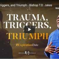 Bishop TD Jakes Sermon - Trauma, Triggers, and Triumph