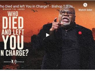 Bishop TD Jakes Sermon - Who Died and left You in Charge?