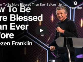 Jentezen Franklin Sermon - How To Be More Blessed Than Ever Before