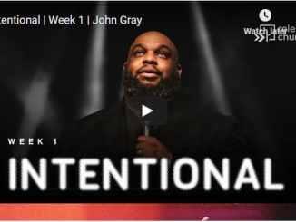 Pastor John Gray Sermon - Intentional - Week 1