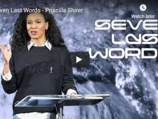 Pastor Priscilla Shirer Sermon - Seven Last Words