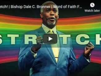 Bishop Dale Bronner Sermon - Stretch
