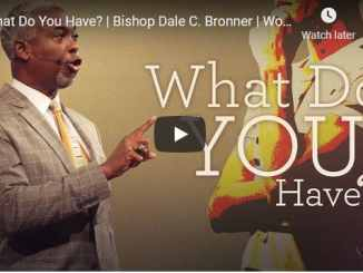 Bishop Dale Bronner Sermon - What Do You Have?
