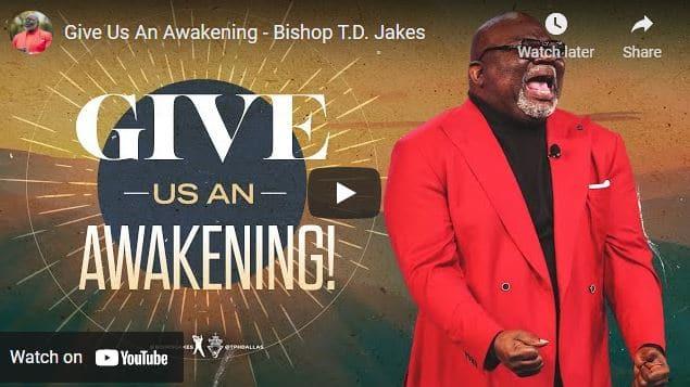 Bishop TD Jakes Sermon - Give Us An Awakening