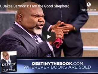 Bishop TD Jakes Sermon - I am the Good Shepherd