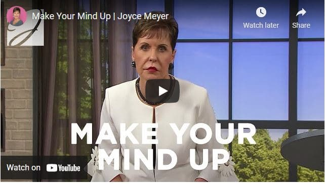 Joyce Meyer Message - Make Your Mind Up