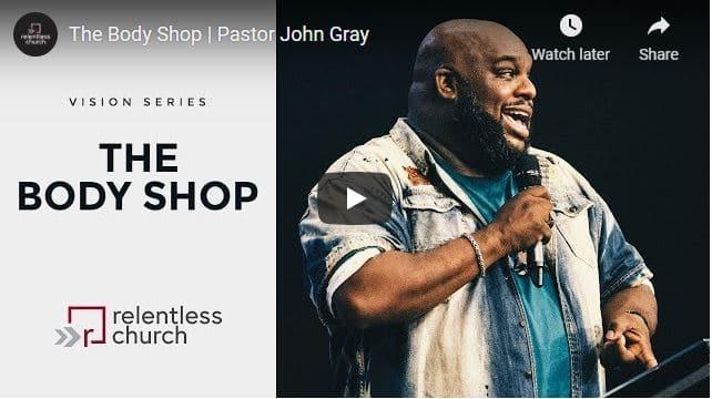 Pastor John Gray Message - The Body Shop