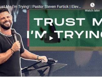 Pastor Steven Furtick Sermon - Trust Me I'm Trying