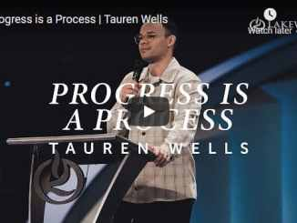 Pastor Tauren Wells Sermon - Progress is a Process