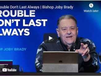 Bishop Joby Brady Sermon - Trouble Don't Last Always