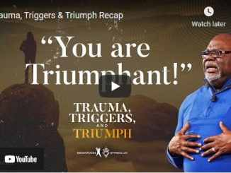 Bishop TD Jakes Message - Trauma Triggers & Triumph Recap